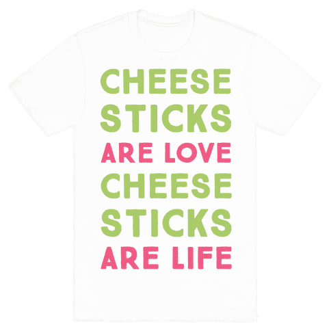 Cheese Sticks are Love. Cheese Sticks are Life Mens T-Shirt