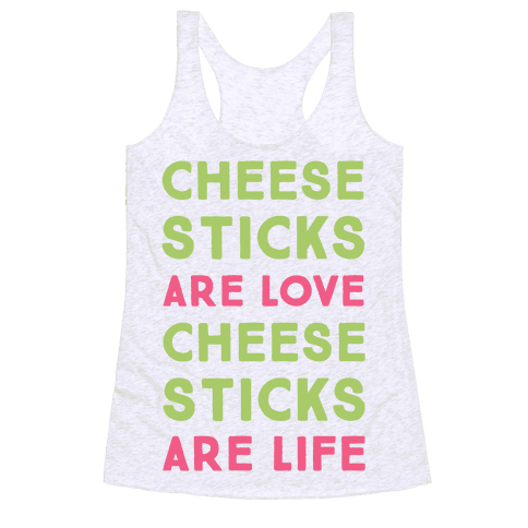 Cheese Sticks are Love. Cheese Sticks are Life Racerback Tank Top