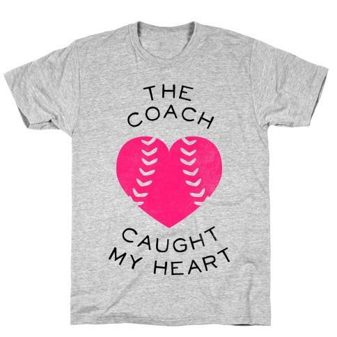 The Coach Caught My Heart (Baseball Tee) T-Shirt