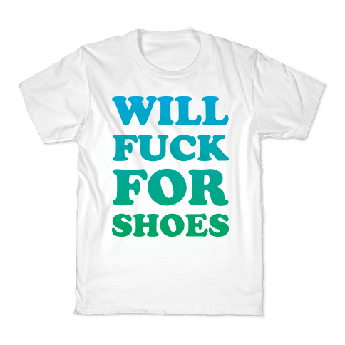 Will F*** For Shoes Kids T-Shirt
