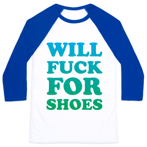 Will F*** For Shoes Baseball Tee