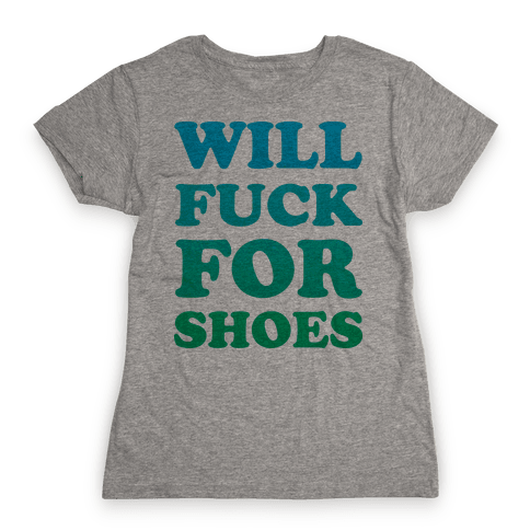 Will F*** For Shoes Womens T-Shirt