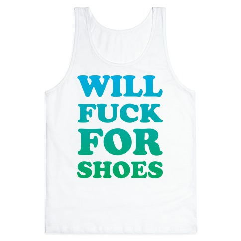 Will F*** For Shoes Tank Top