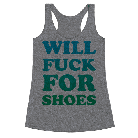 Will F*** For Shoes Racerback Tank Top