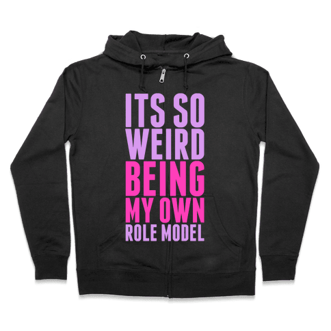It's So Weird Being My Own Role Model Zip Hoodie