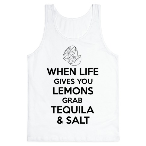 When Life Gives You Lemons Grab Tequila & Salt Tank Top