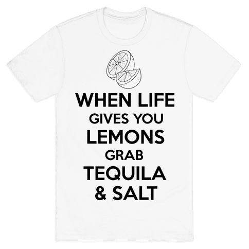 When Life Gives You Lemons Grab Tequila & Salt Mens T-Shirt