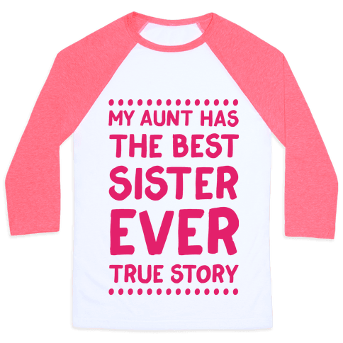 My Aunt Has The Best Sister Ever True Story Baseball Tee
