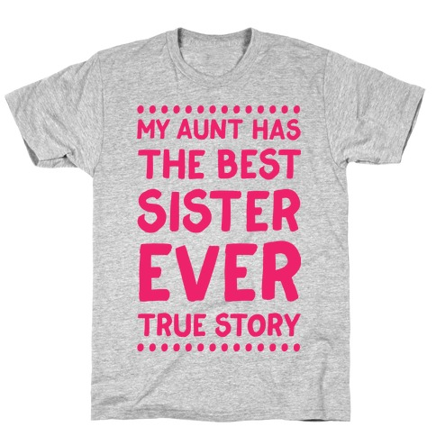 My Aunt Has The Best Sister Ever True Story T-Shirt