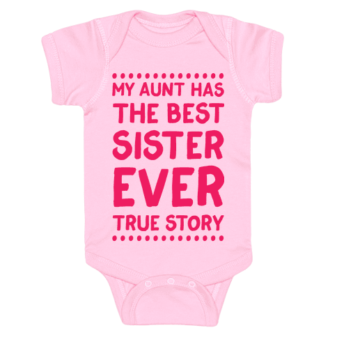 My Aunt Has The Best Sister Ever True Story Baby Onesy