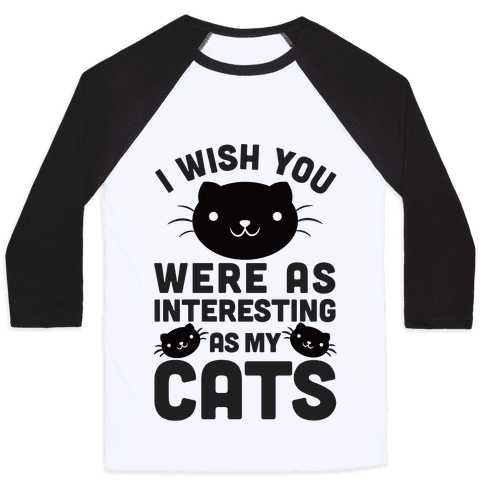 I Wish You Were As Interesting As My Cats Baseball Tee