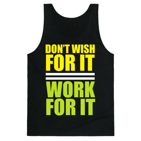 Don't Wish For It Tank Top