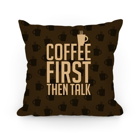 Coffee First Then Talk Pillow