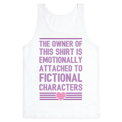 The Owner Of This Shirt Is Emotionally Attached To Fictional Characters Tank Top