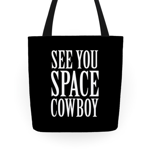 See You Space Cowboy Tote