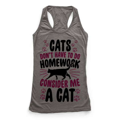 Cats Don't Have To Do Homework, Consider Me A Cat