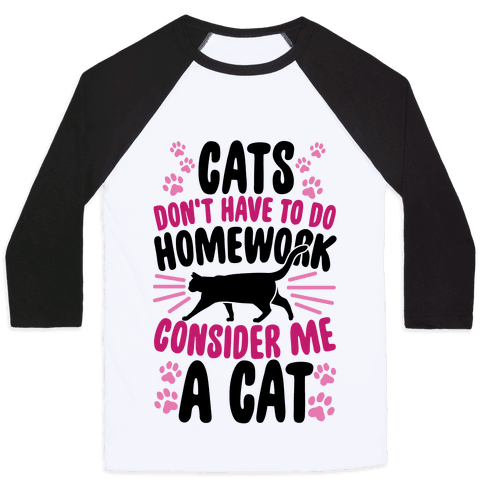 Cats Don't Have To Do Homework, Consider Me A Cat Baseball Tee