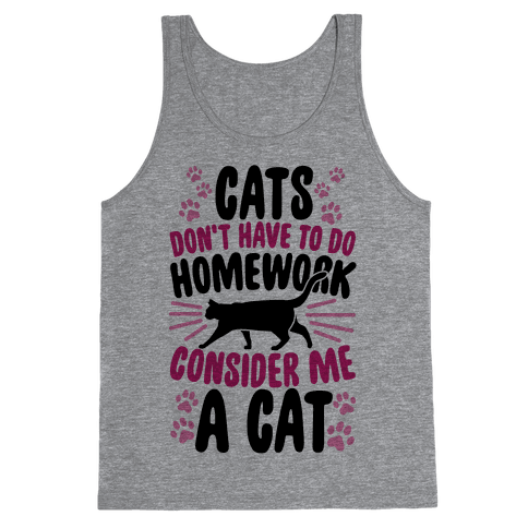 Cats Don't Have To Do Homework, Consider Me A Cat Tank Top