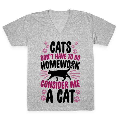 Cats Don't Have To Do Homework, Consider Me A Cat V-Neck Tee Shirt