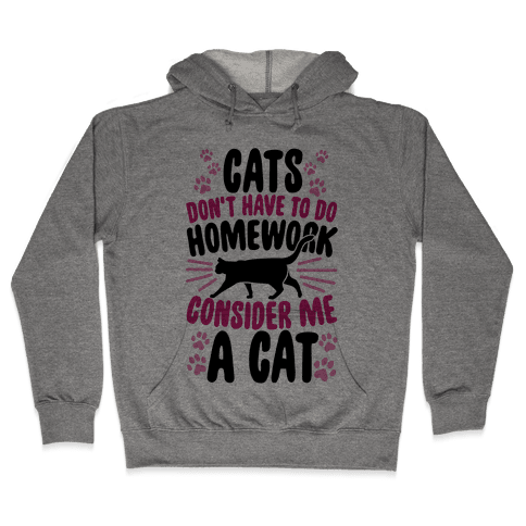 Cats Don't Have To Do Homework, Consider Me A Cat Hooded Sweatshirt
