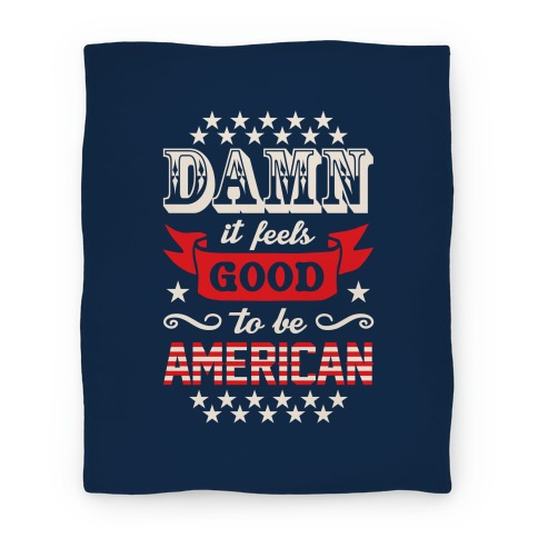 Damn It Feels Good To Be American Blanket