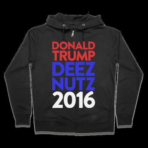 Donald Trump Deez Nutz 2016 Zip Hoodie