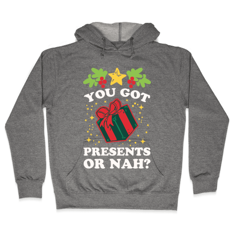 You Got Presents Or Nah? Hooded Sweatshirt