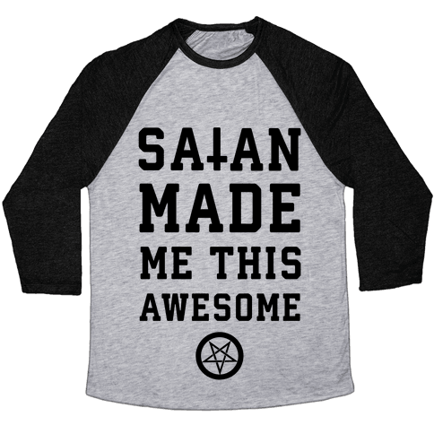 Satan Made Me this Awesome Baseball Tee