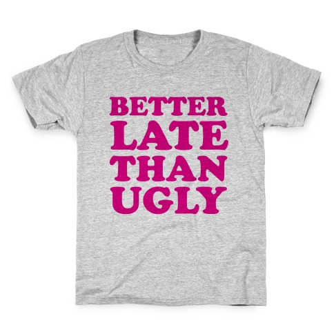 Better Late than Ugly Kids T-Shirt