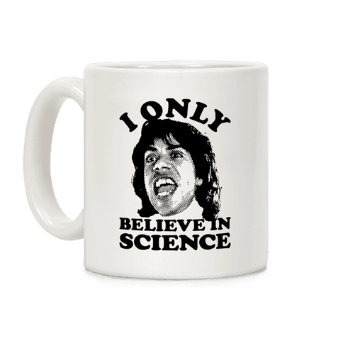 I Only Believe In Science Coffee Mug