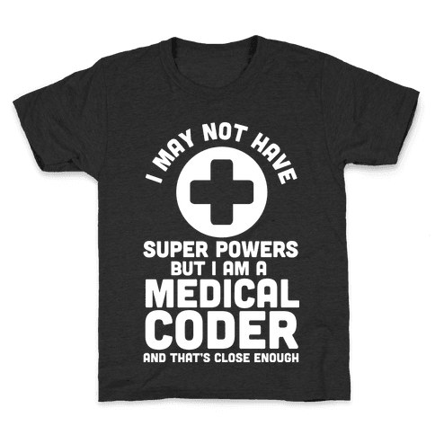 I May Not Have Super Powers but I Am a Medical Coder and that's Close Enough Kids T-Shirt