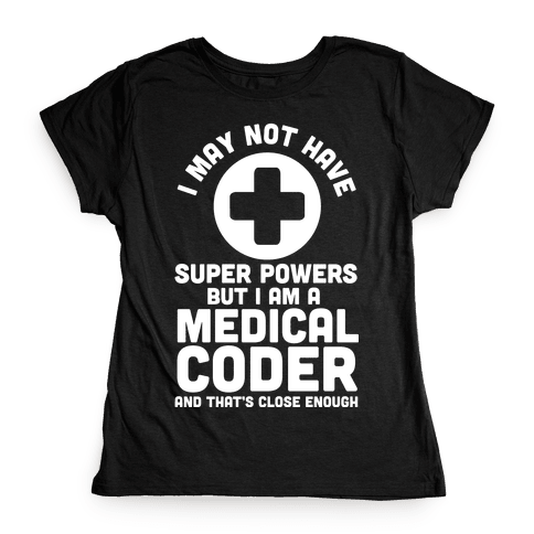 I May Not Have Super Powers but I Am a Medical Coder and that's Close Enough Womens T-Shirt