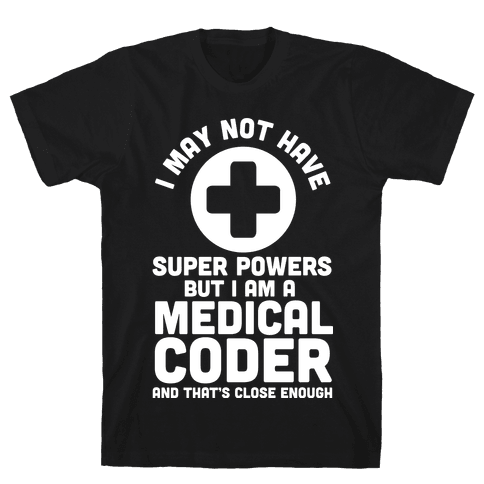 I May Not Have Super Powers but I Am a Medical Coder and that's Close Enough Mens T-Shirt