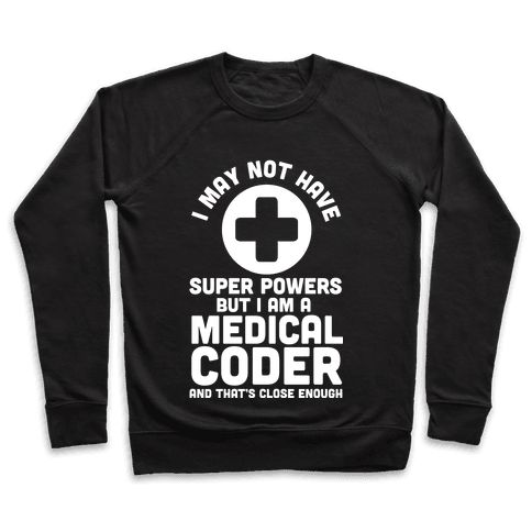 I May Not Have Super Powers but I Am a Medical Coder and that's Close Enough Pullover