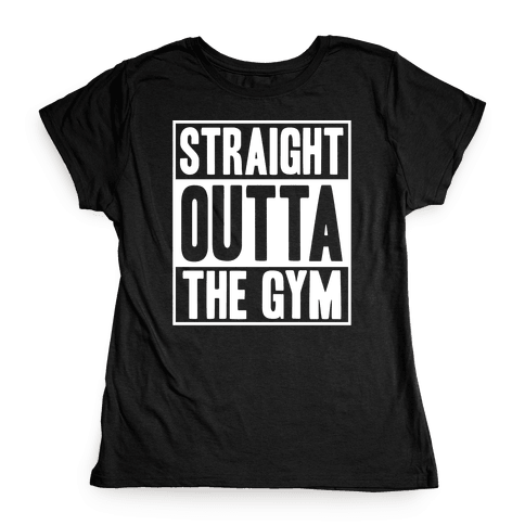 Straight Outta The Gym Womens T-Shirt