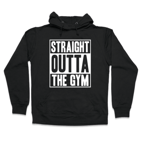 Straight Outta The Gym Hooded Sweatshirt