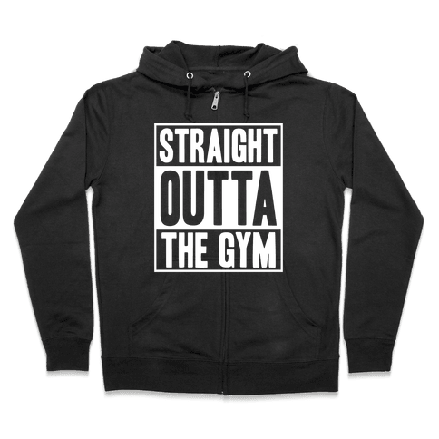 Straight Outta The Gym Zip Hoodie