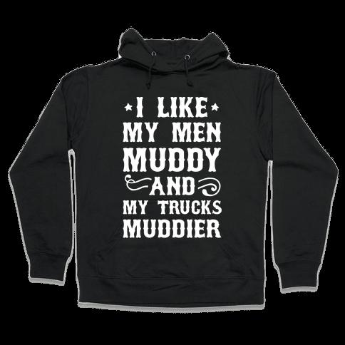 I Like My Men Muddy And My Trucks Muddier Hooded Sweatshirt