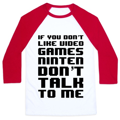If You Don't Like Video Game Nintendon't Talk To Me Baseball Tee