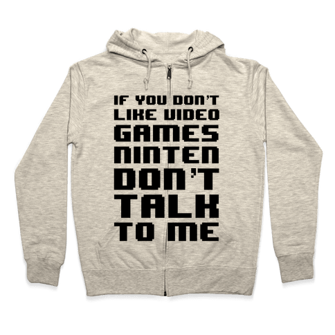 If You Don't Like Video Game Nintendon't Talk To Me Zip Hoodie