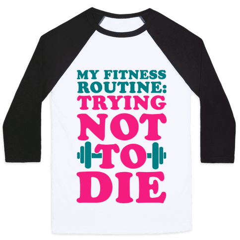 My Fitness Routine: Trying Not To Die Baseball Tee