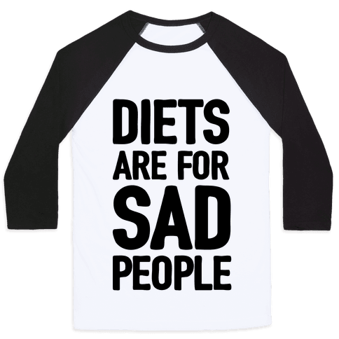 Diets Are For Sad People Baseball Tee