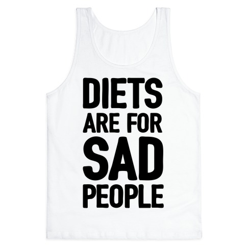 Diets Are For Sad People Tank Top