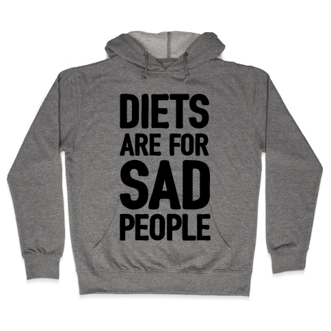 Diets Are For Sad People Hooded Sweatshirt
