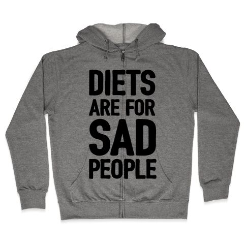 Diets Are For Sad People Zip Hoodie