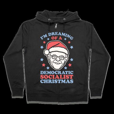 I'm Dreaming Of A Democratic Socialist Christmas Zip Hoodie