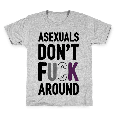 Asexuals Don't F*** Around Kids T-Shirt