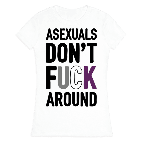 Asexuals Don't F*** Around Womens T-Shirt