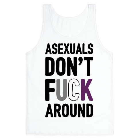 Asexuals Don't F*** Around Tank Top