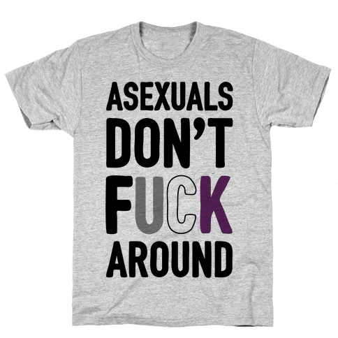 Asexuals Don't F*** Around Mens T-Shirt